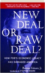NEW DEAL OR RAW DEAL? How FDR's Economic Legacy Has Damaged America