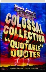 """UNCLE JOHN'S COLOSSAL COLLECTION OF """"QUOTABLE"""" QUOTES"""