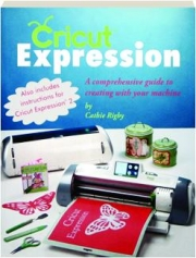 CRICUT EXPRESSION: A Comprehensive Guide to Creating with Your Machine