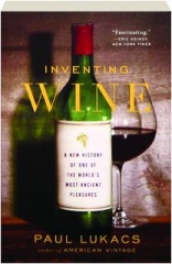 INVENTING WINE: A New History of One of the World's Most Ancient Pleasures