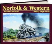 NORFOLK & WESTERN...STEAM'S LAST STAND