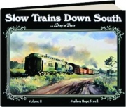 SLOW TRAINS DOWN SOUTH...DEEP IN DIXIE, VOLUME II