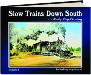 SLOW TRAINS DOWN SOUTH...DAILY 'CEPT SUNDAY, VOLUME 1