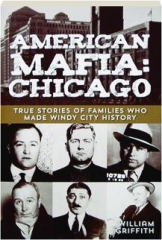 AMERICAN MAFIA--CHICAGO: True Stories of Families Who Made Windy City History