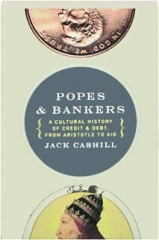 POPES & BANKERS: A Cultural History of Credit & Debt, from Aristotle to AIG