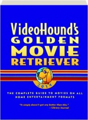 VIDEOHOUND'S GOLDEN MOVIE RETRIEVER 2014: The Complete Guide to Movies on All Home Entertainment Formats