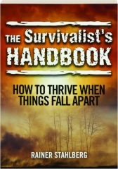 THE SURVIVALIST'S HANDBOOK: How to Thrive When Things Fall Apart