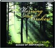 MORNING HAS BROKEN: Songs of Inspiration