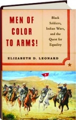 MEN OF COLOR TO ARMS! Black Soldiers, Indian Wars, and the Quest for Equality