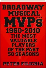 BROADWAY MUSICAL MVPS, 1960-2010: The Most Valuable Players of the Past 50 Seasons