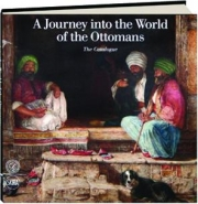 A JOURNEY INTO THE WORLD OF THE OTTOMANS: The Catalogue