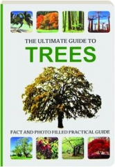 THE ULTIMATE GUIDE TO TREES: Fact and Photo Filled Practical Guide