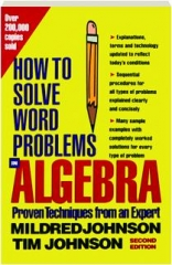 HOW TO SOLVE WORD PROBLEMS IN ALGEBRA, SECOND EDITION: A Solved Problem Approach