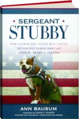 SERGEANT STUBBY: How a Stray Dog and His Best Friend Helped Win World War I and Stole the Heart of a Nation