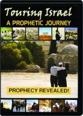 TOURING ISRAEL--A PROPHETIC JOURNEY: Prophecy Revealed!