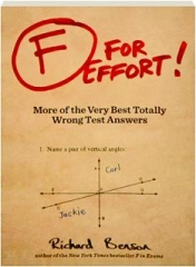 F FOR EFFORT! More of the Very Best Totally Wrong Test Answers