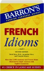 FRENCH IDIOMS, SECOND EDITION: Barron's Foreign Language Guides