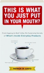 THIS IS WHAT YOU JUST PUT IN YOUR MOUTH? From Eggnog to Beef Jerky, the Surprising Secrets of What's Inside Everyday Products