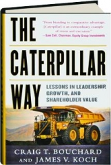 THE CATERPILLAR WAY: Lessons in Leadership, Growth, and Shareholder Value