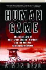 "HUMAN GAME: The True Story of the ""Great Escape"" Murders and the Hunt for the Gestapo Gunmen"