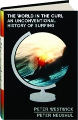 THE WORLD IN THE CURL: An Unconventional History of Surfing