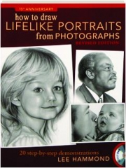 HOW TO DRAW LIFELIKE PORTRAITS FROM PHOTOGRAPHS, REVISED EDITION, 15TH ANNIVERSARY