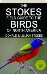 THE STOKES FIELD GUIDE TO THE BIRDS OF NORTH AMERICA