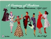 A CENTURY OF FASHION: Dress Pattern Illustrations, 1898-1997