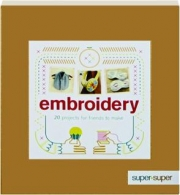 EMBROIDERY: 20 Projects for Friends to Make