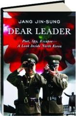 DEAR LEADER: Poet, Spy, Escapee--A Look Inside North Korea