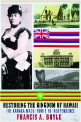 RESTORING THE KINGDOM OF HAWAII: The Kanaka Maoli Route to Independence