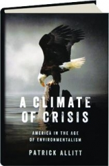 A CLIMATE OF CRISIS: America in the Age of Environmentalism