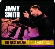 JIMMY SMITH: The First Decade, 1953-62