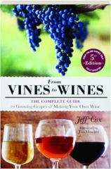 FROM VINES TO WINES, 5TH EDITION: The Complete Guide to Growing Grapes & Making Your Own Wine