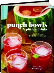 PUNCH BOWLS & PITCHER DRINKS: Recipes for Delicious Big-Batch Cocktails