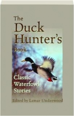 THE DUCK HUNTER'S BOOK: Classic Waterfowl Stories