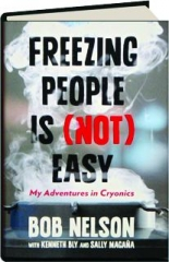 FREEZING PEOPLE IS (NOT) EASY: My Adventures in Cryonics