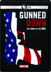 GUNNED DOWN: The Power of the NRA