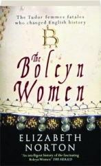 THE BOLEYN WOMEN: The Tudor Femmes Fatales Who Changed English History