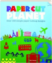 PAPER CUT PLANET: Over 150 Simple Paper Cutting Designs