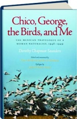 CHICO, GEORGE, THE BIRDS, AND ME: The Mexican Travelogue of a Woman Naturalist, 1948-1949