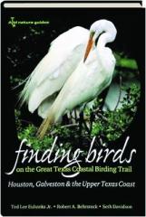 FINDING BIRDS ON THE GREAT TEXAS COASTAL BIRDING TRAIL: Houston, Galveston & the Upper Texas Coast