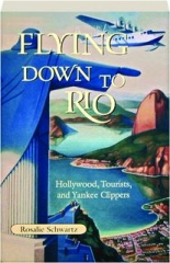 FLYING DOWN TO RIO: Hollywood, Tourists, and Yankee Clippers