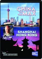 CHINA TO THE MAX: Shanghai / Hong Kong