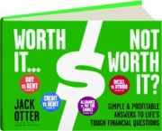 WORTH IT...NOT WORTH IT? Simple & Profitable Answers to Life's Tough Financial Questions