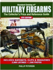 STANDARD CATALOG OF MILITARY FIREARMS, 6TH EDITION: The Collector's Price and Reference Guide