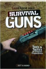 GUN DIGEST BOOK OF SURVIVAL GUNS: Tools & Tactics for Disaster Preparedness