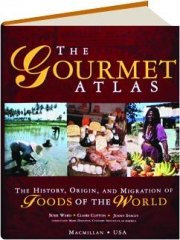 THE GOURMET ATLAS: The History, Origin, and Migration of Foods of the World