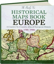 THE FAMILY TREE HISTORICAL MAPS BOOK--EUROPE: A Country-By-Country Atlas of European History, 1700s-1900s