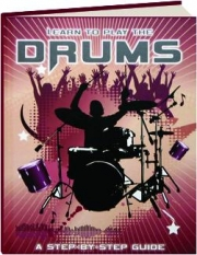 LEARN TO PLAY THE DRUMS: A Step-by-Step Guide